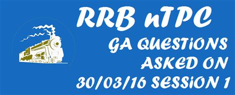questions asked in railway rrb ga questions asked in rrb ntpc 30th march 2016
