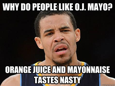 Javale Mcgee Meme - why do people like o j mayo orange juice and mayonnaise