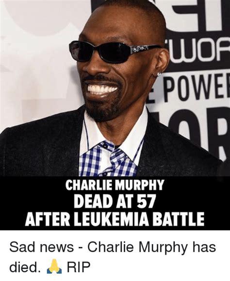 Leukemia Meme - wof power charlie murphy dead at 57 after leukemia battle