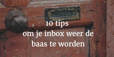 10 tips om je fitter 10 tips om je inbox weer de baas te worden buro freecon