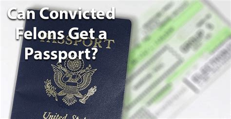 Can You Get A Passport With A Felony Record Can Convicted Felons Get A Passport