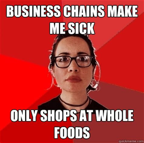 You Make Me Sick Meme - business chains make me sick only shops at whole foods