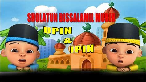 vidio anak islami terbaru sholatun bissalamil mubin upin ipin lagu anak islami