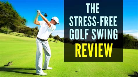 The Stress Free Golf Swing Review Golf Swing Guide By