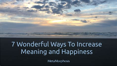 7 Ways To Hes A by Metamorphosis 7 Wonderful Ways To Create Meaning And Happiness