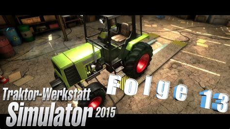 Traktor Werkstatt Simulator 2015 by Traktor Werkstatt Simulator 2015 Let S Play Folge 13