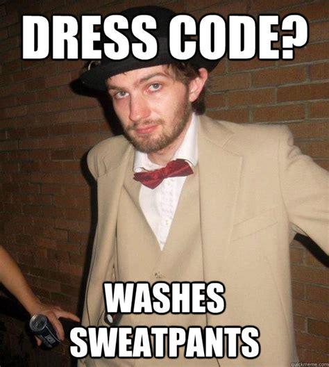 Code Meme - dress code washes sweatpants misc quickmeme