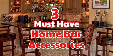 3 must bar accessories for a diy home bar best home