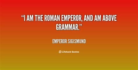 The Kaiser Of Quotable Quotes by Emperor Quotes Quotesgram