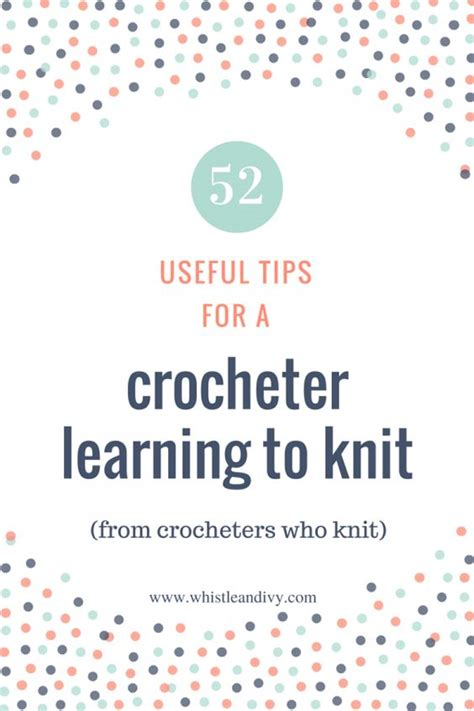 learning to knit 52 tips for a crocheter learning to knit