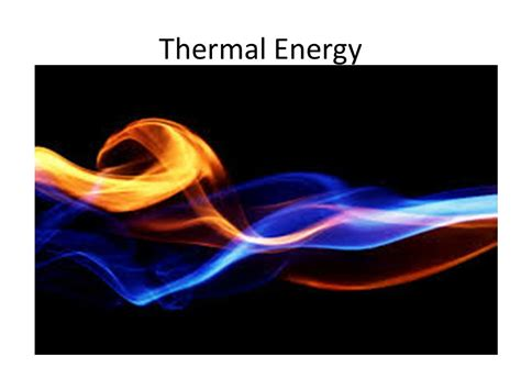 heat thermal thermal energy heat ppt