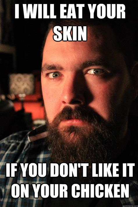 Dating Site Murderer Meme - i will eat your skin if you don t like it on your chicken