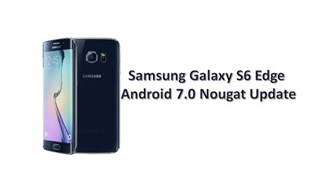 Samsung Galaxy S6 Edge Update Samsung Galaxy S6 Edge Android Nougat Update Gadgetsparade