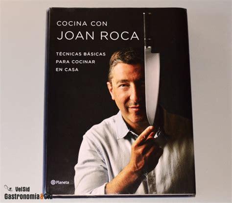 cocina con joan roca 8408152041 cocina con joan roca gastronom 237 a c 237 a