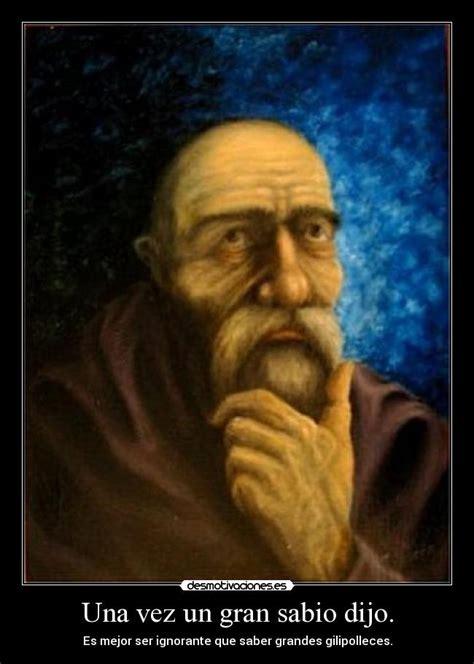 imagenes de un sabio chino dijo una vez un gran sabio dijo desmotivaciones
