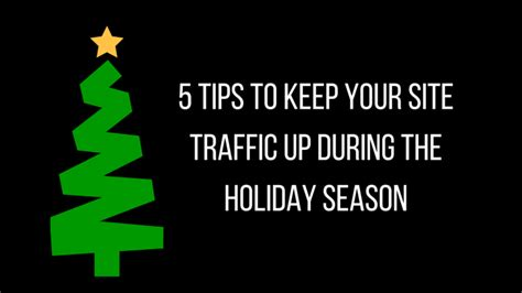 Finding Ways To Keep Up With Tips by 5 Tips To Keep Your Site Traffic Up During The