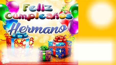 ver imagenes que digan feliz cumpleaños montaje fotografico feliz cumplea 241 os hermano pixiz