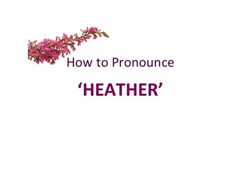 How To Pronounce | how to pronounce the name heather english