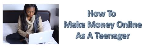 Ways Teens Can Make Money Online - how can i make money online as a teenager howsto co