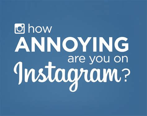 8 Most Annoying In The by Ten Of The Most Annoying Instagrammers