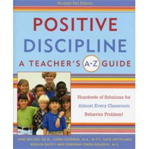 positive parenting the essential guide to positive discipline help your children develop self discipline communication respect and responsibility books positive discipline in the classroom book revised 4th