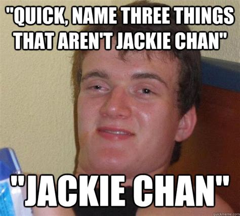 Jackie Meme - quot quick name three things that aren t jackie chan quot quot jackie