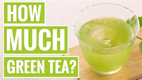 How Much Green Tea Should I Drink To Detox by How Much Green Tea Should You Drink Per Day