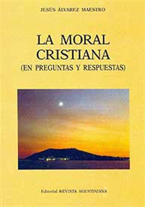 paginas cristianas preguntas y respuestas la moral cristiana cat 243 lica en preguntas y respuestas