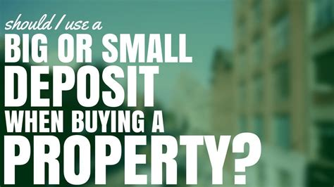 what happens to the deposit when buying a house what happens to the deposit when buying a house should i use a big or small deposit