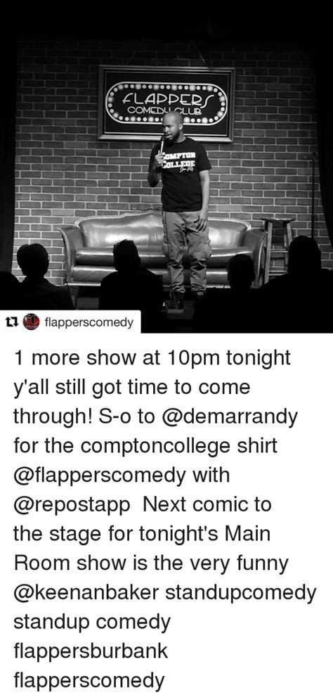 still got room for more flapper flapperscomedy 1 more show at 10pm tonight y all still got time to come through s o to
