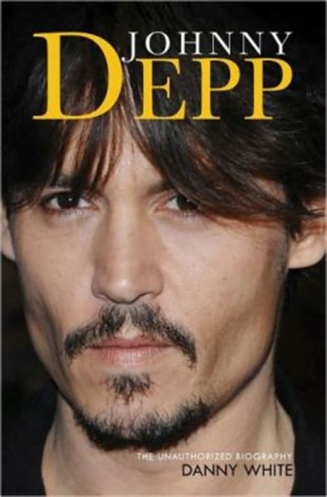 johnny depp biography book johnny depp the unauthorized biography by danny white