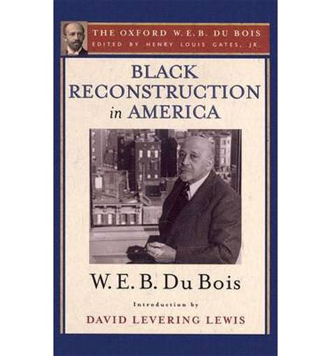 the new abolition w e b du bois and the black social gospel books black reconstruction in america the oxford w e b du