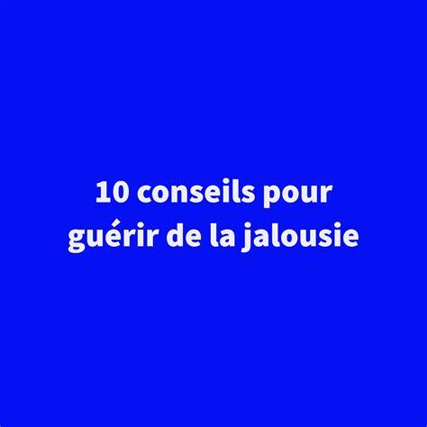 la jalousie vous tuera 10 conseils pour gu 233 rir de la jalousie