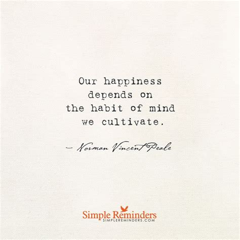 Habits Of Mind Quotes Like Our Happiness Depends On The Habit Of Mind We Cultivate Norman Vincent Peale Positive
