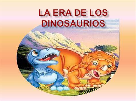 era delos dinosaurios la era de los dinosaurios