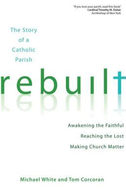 rebuilt awakening the faithful reaching the lost and making church matter by michael white