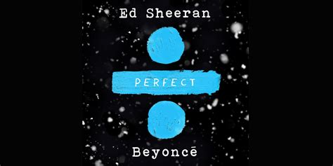 ed sheeran perfect genius ed sheeran releases perfect duet with beyonce listen