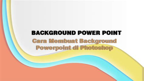 cara membuat wallpaper abstrak dengan photoshop cara membuat background powerpoint dengan photoshop