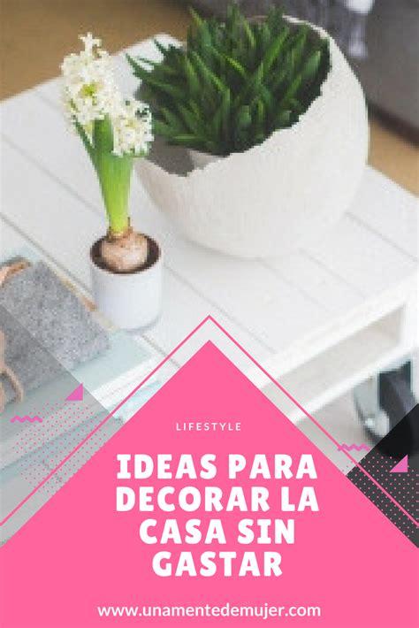 ideas para decorar la casa sin gastar dinero ideas para decorar la casa sin gastar una mente de mujer