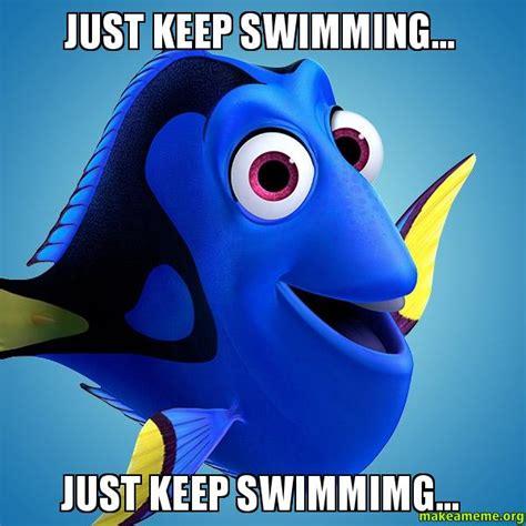 Just Keep Swimming Meme - just keep swimming just keep swimmimg make a meme