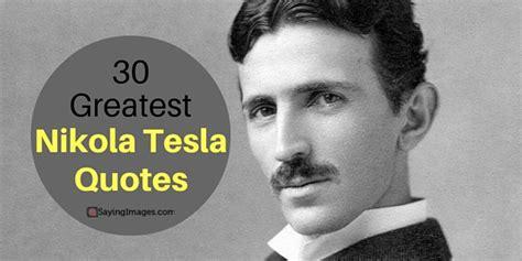 tesla sayings 30 greatest nikola tesla quotes sayingimages