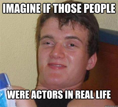 Memes Real Life - high guy meme real life www imgkid com the image kid