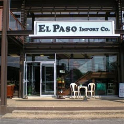 Furniture Store El Paso by El Paso Import Co El Paso Accessories Store Furniture Store Ask Home Design
