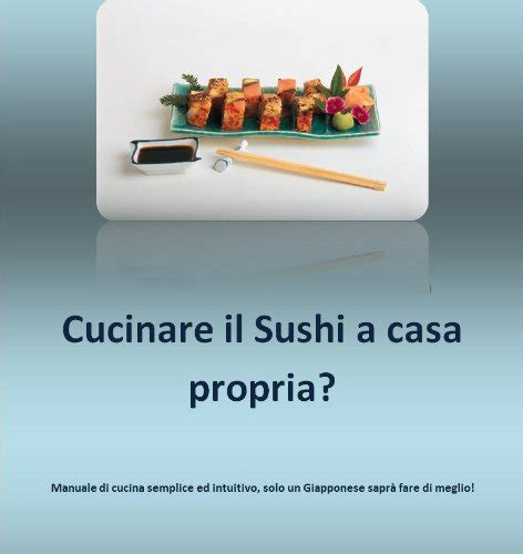 cucinare a casa ebook cucinare il sushi a casa propria cucina giapponese