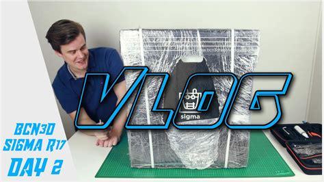Printer 3d Vlog 89 bcn3d sigma r17 vlog 2 with fail unboxing and calibrating the 3d printer