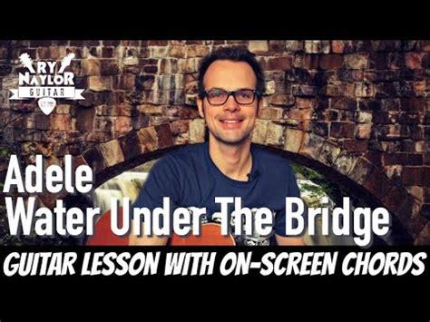 water under the bridge by adele easy guitar tab guitar water under the bridge adele acoustic guitar tutorial