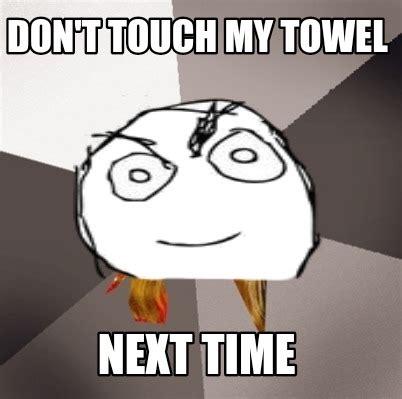 Next Time Meme - meme creator don t touch my towel next time meme