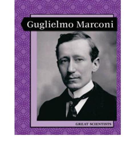 marconi biography in english guglielmo marconi john malam liz miles lara anderson