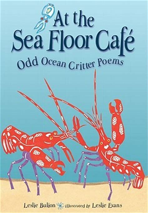 the cafe by the sea a novel at the sea floor cafe critter poems by leslie