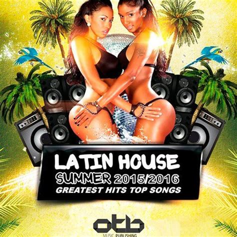 best house music album latin house summer 2015 2016 greatest hits top songs mp3 buy full tracklist